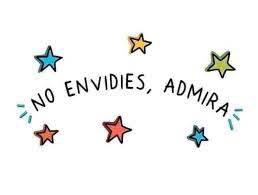 No envidies, admira.